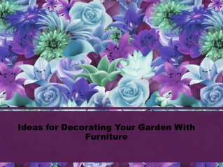Ideas for Decorating Your Garden With Furniture