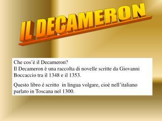 Che cos   il Decameron  Il Decameron   una raccolta di novelle scritte da Giovanni Boccaccio tra il 1348 e il 1353.  Que