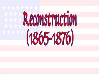 Reconstruction 1865-1876