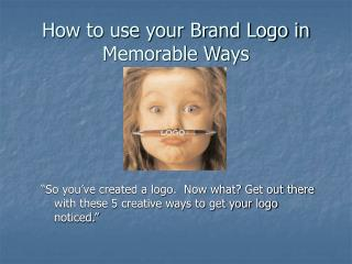 How to use your Brand Logo in Memorable Ways