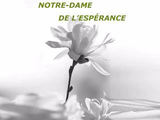 NOTRE-DAME                        DE L ESP RANCE