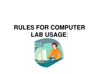 RULES FOR COMPUTER LAB USAGE: