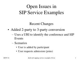 Open Issues in  SIP Service Examples  Recent Changes