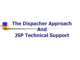 The Dispacher Approach And JSP Technical Support