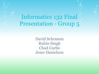 Informatics 132 Final Presentation - Group 5