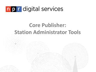 Core Publisher: Station Administrator Tools