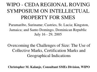 WIPO - CEDA REGIONAL ROVING SYMPOSIUM ON INTELLECTUAL PROPERTY FOR SMES  Paramaribo, Suriname; Castries, St. Lucia; King