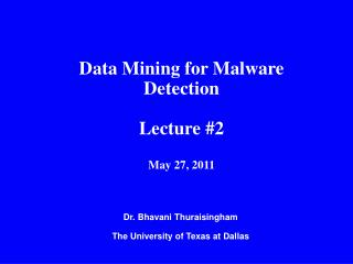 Data Mining for Malware Detection  Lecture 2  May 27, 2011