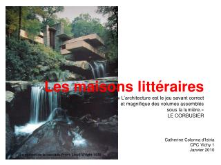 Les maisons litt raires   L architecture est le jeu savant correct   et magnifique des volumes assembl s   sous la lumi