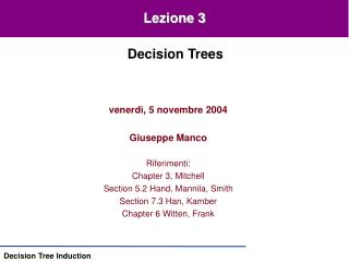 Venerd , 5 novembre 2004  Giuseppe Manco  Riferimenti: Chapter 3, Mitchell Section 5.2 Hand, Mannila, Smith Section 7.3