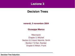 Venerd , 5 novembre 2004  Giuseppe Manco  Riferimenti: Chapter 3, Mitchell Section 5.2 Hand, Mannila, Smith Section 7.3