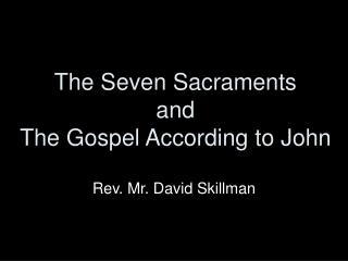 The Seven Sacraments and The Gospel According to John