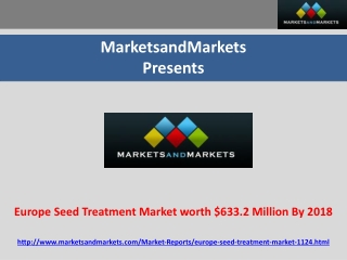 Europe Seed Treatment Market worth $633.2 Million By 2018