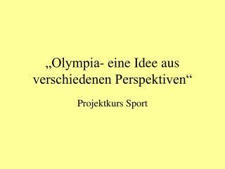 Olympia- eine Idee aus verschiedenen Perspektiven