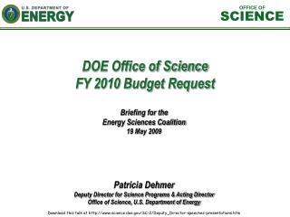 Patricia Dehmer Deputy Director for Science Programs  Acting Director Office of Science, U.S. Department of Energy  Down