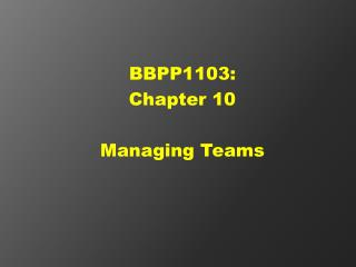 BBPP1103: Chapter 10  Managing Teams