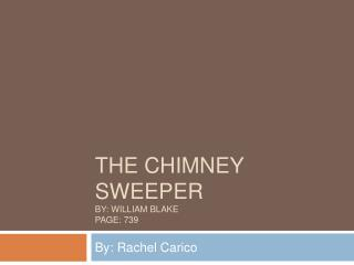 The Chimney Sweeper By: William blake Page: 739