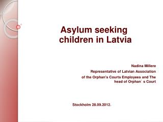 Asylum seeking     children in Latvia     Nadina Millere Representative of Latvian Association of the Orphans Courts Emp