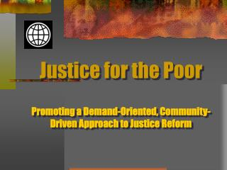 Justice for the Poor   Promoting a Demand-Oriented, Community-Driven Approach to Justice Reform