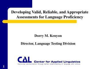 Dorry M. Kenyon  Director, Language Testing Division