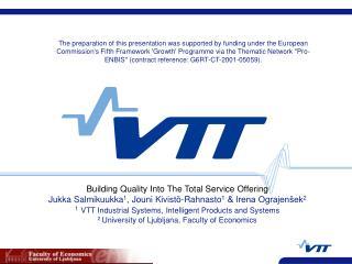 Building Quality Into The Total Service Offering Jukka Salmikuukka1, Jouni Kivist -Rahnasto1  Irena Ograjen ek2 1 VTT In