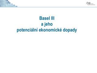 Basel III  a jeho  potenci ln  ekonomick  dopady