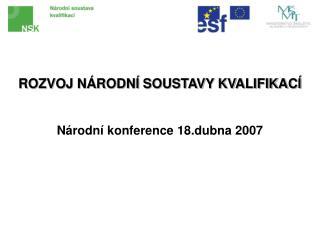 ROZVOJ N RODN  SOUSTAVY KVALIFIKAC   N rodn  konference 18.dubna 2007