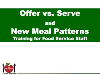 Offer vs. Serve and  New Meal Patterns  Training for Food Service Staff