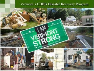 Vermont s CDBG Disaster Recovery Program