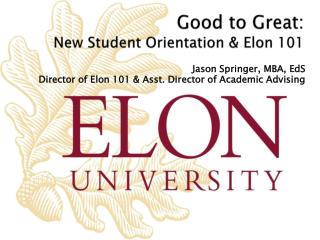 Good to Great:  New Student Orientation  Elon 101