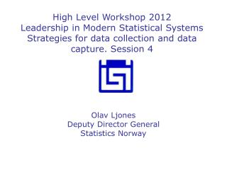High Level Workshop 2012 Leadership in Modern Statistical Systems Strategies for data collection and data capture. Sessi