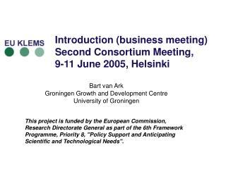 Introduction business meeting  Second Consortium Meeting,  9-11 June 2005, Helsinki