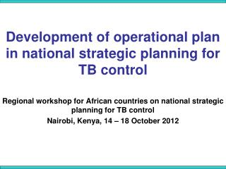 Development of operational plan in national strategic planning for TB control