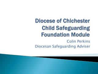 Diocese of Chichester  Child Safeguarding  Foundation Module