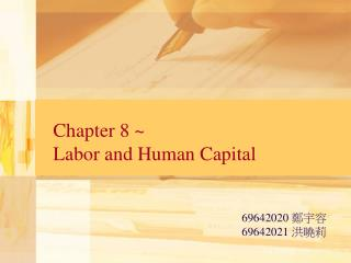 Chapter 8  Labor and Human Capital