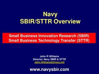 John R Williams Director, Navy SBIR  STTR John.Williams6navy.mil  navysbir