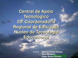 Central de Apoio Tecnol gico 23  Coordenadoria Regional de Educa  o N cleo de Tecnologia Educacional