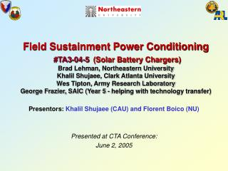 Field Sustainment Power Conditioning  TA3-04-5  Solar Battery Chargers Brad Lehman, Northeastern University Khalil Shuja