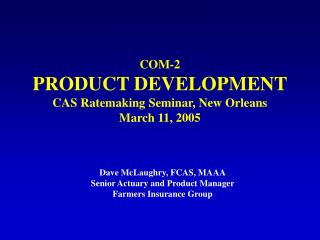 COM-2 PRODUCT DEVELOPMENT CAS Ratemaking Seminar, New Orleans March 11, 2005