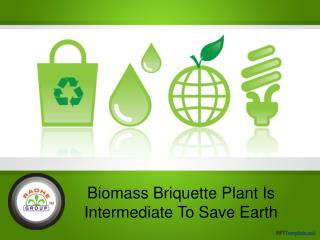 Biomass Briquette Plant Is Intermediate To Save Earth