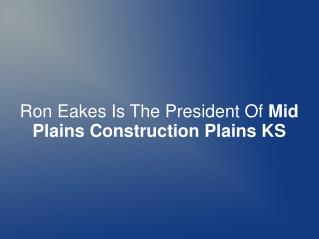 Ron Eakes Is The President Of Mid Plains Construction