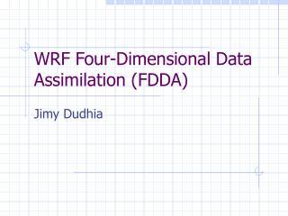 WRF Four-Dimensional Data Assimilation FDDA