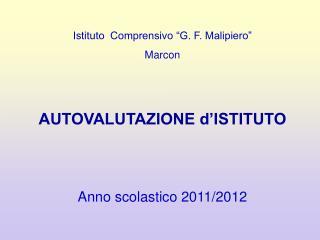 Istituto  Comprensivo  G. F. Malipiero  Marcon   AUTOVALUTAZIONE d ISTITUTO   Anno scolastico 2011