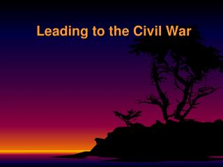 Leading to the Civil War