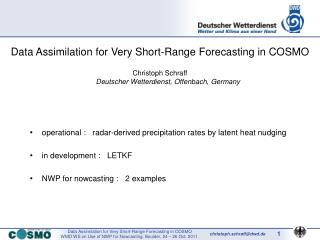 Data Assimilation for Very Short-Range Forecasting in COSMO   Christoph Schraff Deutscher Wetterdienst, Offenbach, Germa