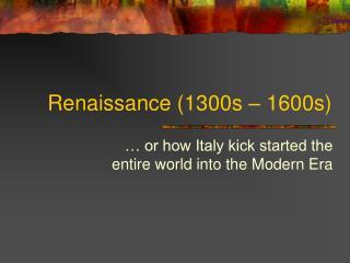 Renaissance 1300s   1600s