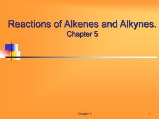 Reactions of Alkenes and Alkynes.  Chapter 5