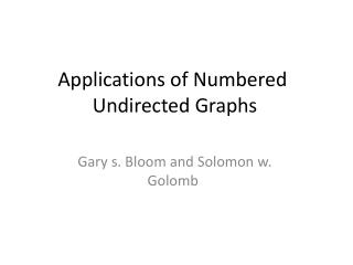 Applications of Numbered  Undirected Graphs
