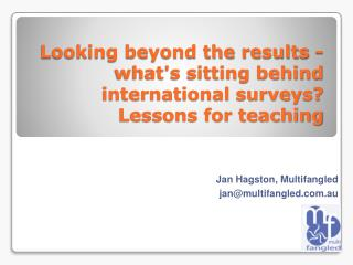 Looking beyond the results - whats sitting behind international surveys Lessons for teaching