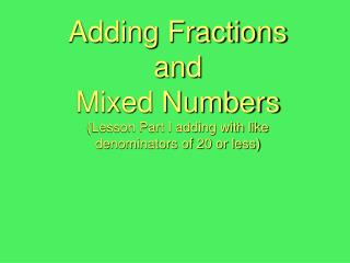 Adding Fractions  and  Mixed Numbers Lesson Part I adding with like  denominators of 20 or less